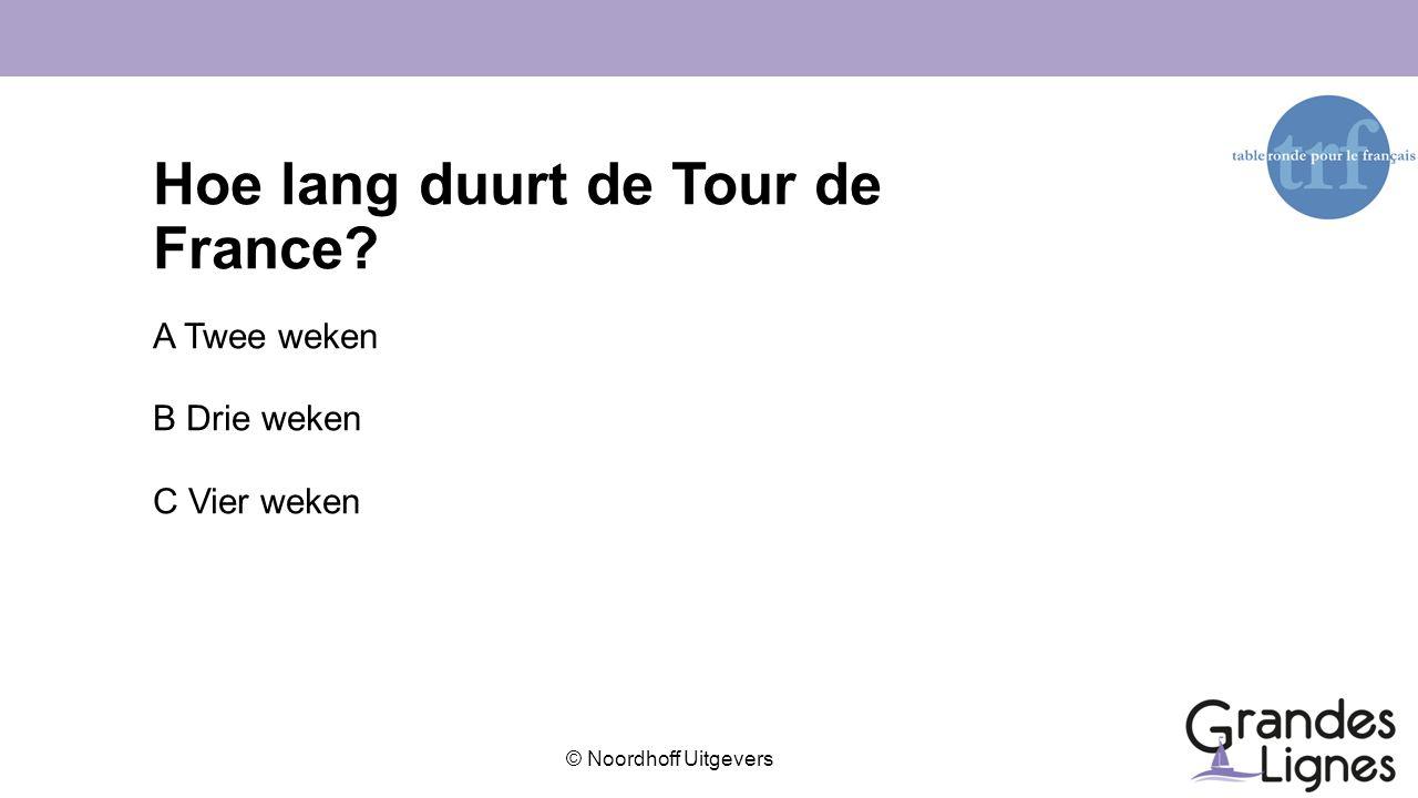 © Noordhoff Uitgevers Hoe lang duurt de Tour de France? A Twee weken B Drie weken C Vier weken