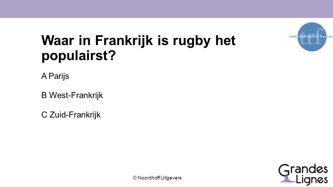 © Noordhoff Uitgevers Waar in Frankrijk is rugby het populairst? A Parijs B West-Frankrijk C Zuid-Frankrijk