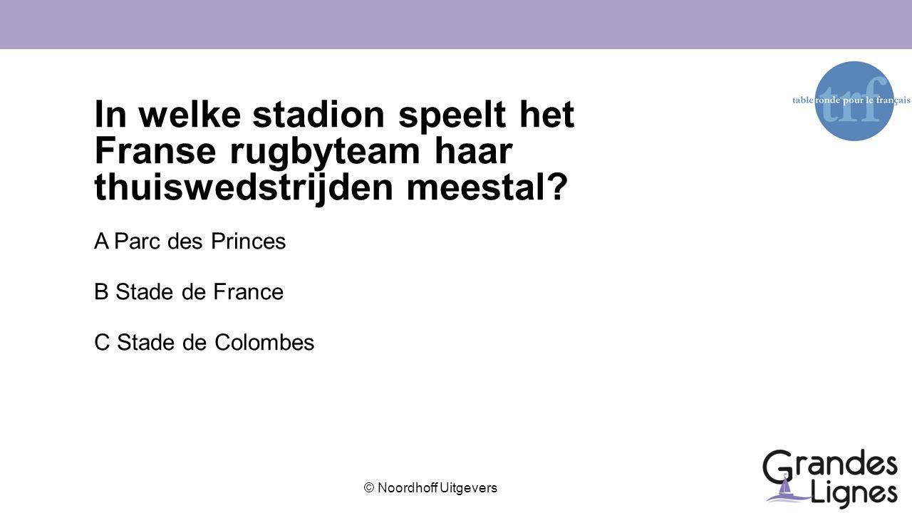 © Noordhoff Uitgevers In welke stadion speelt het Franse rugbyteam haar thuiswedstrijden meestal? A Parc des Princes B Stade de France C Stade de Colo