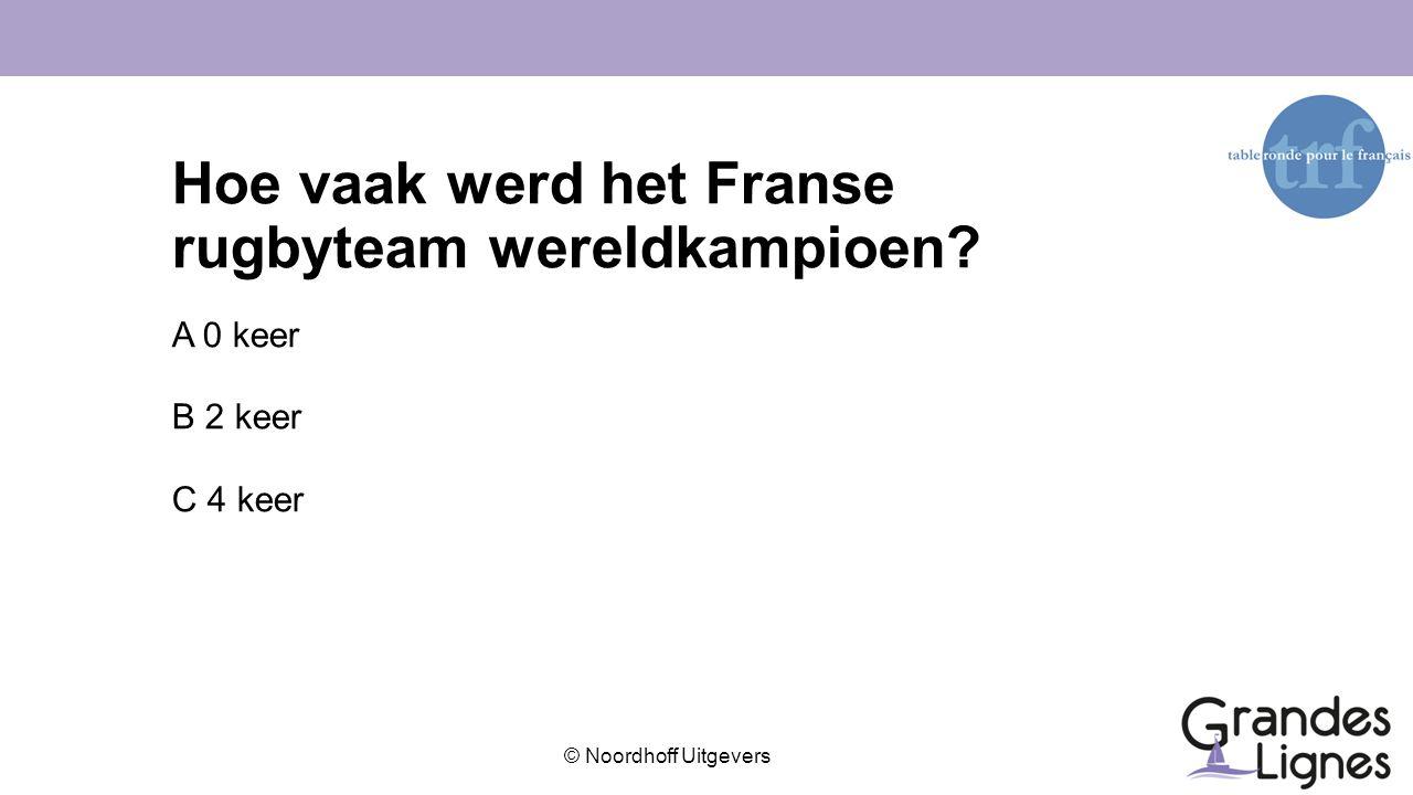 © Noordhoff Uitgevers Hoe vaak werd het Franse rugbyteam wereldkampioen? A 0 keer B 2 keer C 4 keer