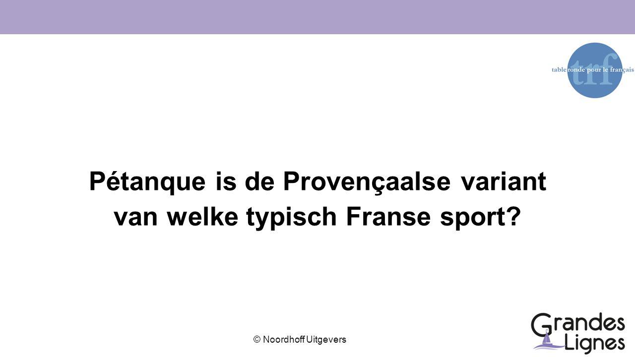 © Noordhoff Uitgevers Pétanque is de Provençaalse variant van welke typisch Franse sport?