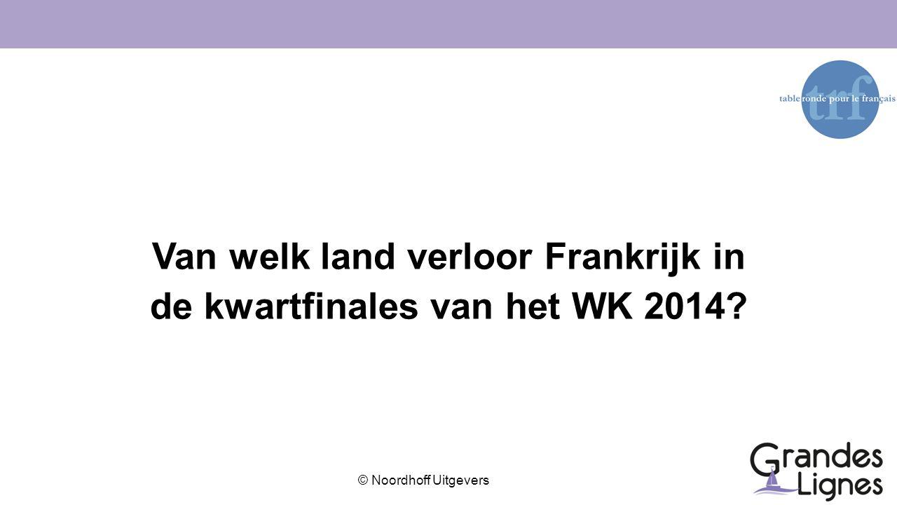 © Noordhoff Uitgevers Van welk land verloor Frankrijk in de kwartfinales van het WK 2014?