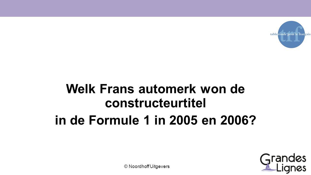 © Noordhoff Uitgevers Welk Frans automerk won de constructeurtitel in de Formule 1 in 2005 en 2006?