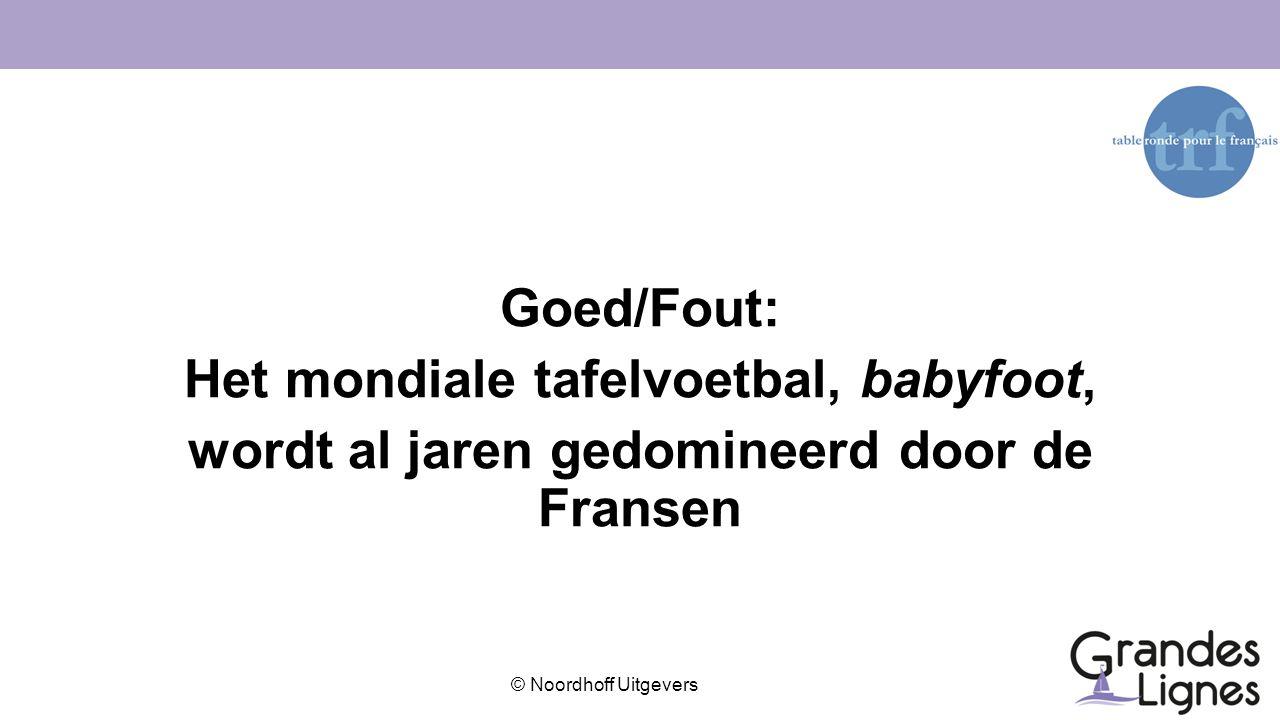 © Noordhoff Uitgevers Goed/Fout: Het mondiale tafelvoetbal, babyfoot, wordt al jaren gedomineerd door de Fransen