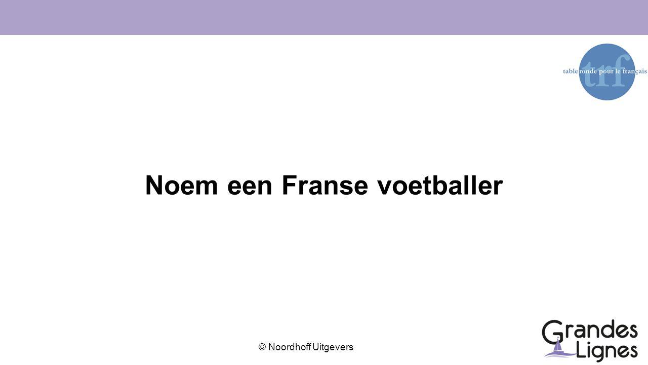 © Noordhoff Uitgevers Noem een Franse voetballer