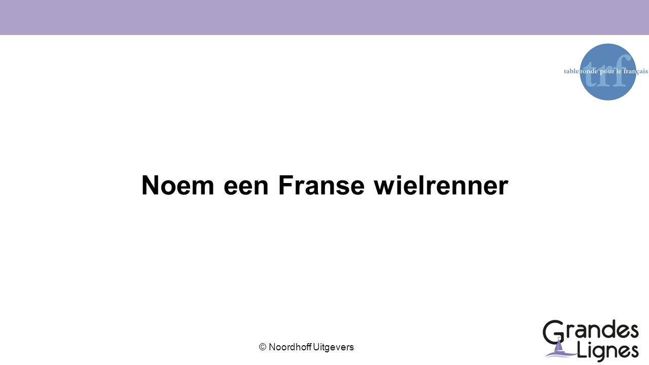 © Noordhoff Uitgevers Noem een Franse wielrenner