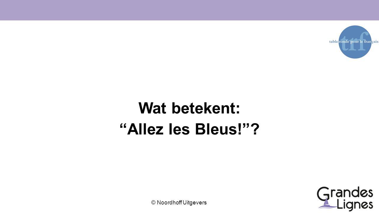 """© Noordhoff Uitgevers Wat betekent: """"Allez les Bleus!""""?"""