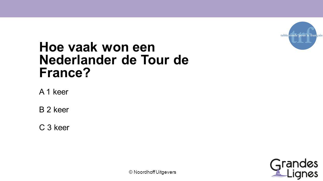 © Noordhoff Uitgevers Hoe vaak won een Nederlander de Tour de France? A 1 keer B 2 keer C 3 keer