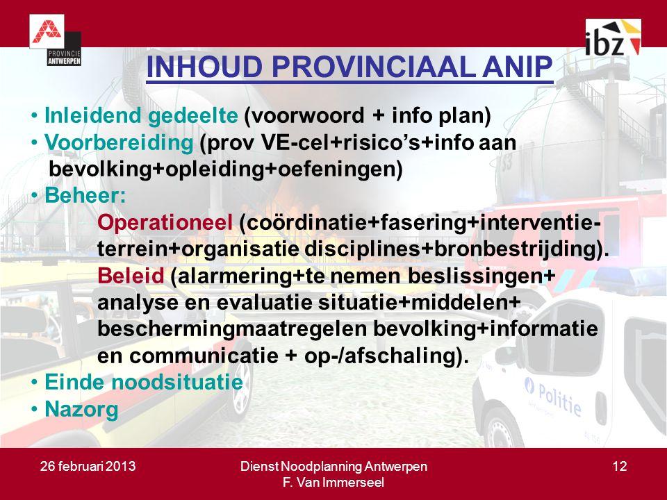 26 februari 2013Dienst Noodplanning Antwerpen F. Van Immerseel 12 INHOUD PROVINCIAAL ANIP Inleidend gedeelte (voorwoord + info plan) Voorbereiding (pr