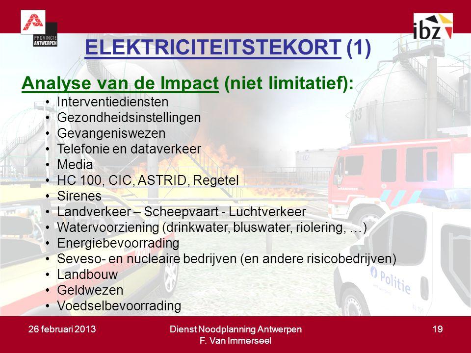 26 februari 2013Dienst Noodplanning Antwerpen F. Van Immerseel 19 ELEKTRICITEITSTEKORT (1) Analyse van de Impact (niet limitatief): Interventiedienste