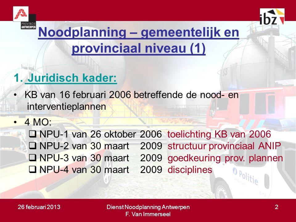 26 februari 2013Dienst Noodplanning Antwerpen F. Van Immerseel 2 Doel van de noodplanning (1) Zo vlug mogelijk orde scheppen in de chaos door: –de gev