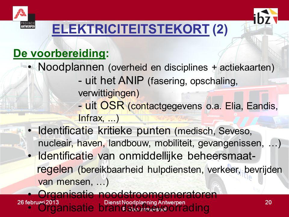 26 februari 2013Dienst Noodplanning Antwerpen F. Van Immerseel 20 ELEKTRICITEITSTEKORT (2) De voorbereiding: Noodplannen (overheid en disciplines + ac