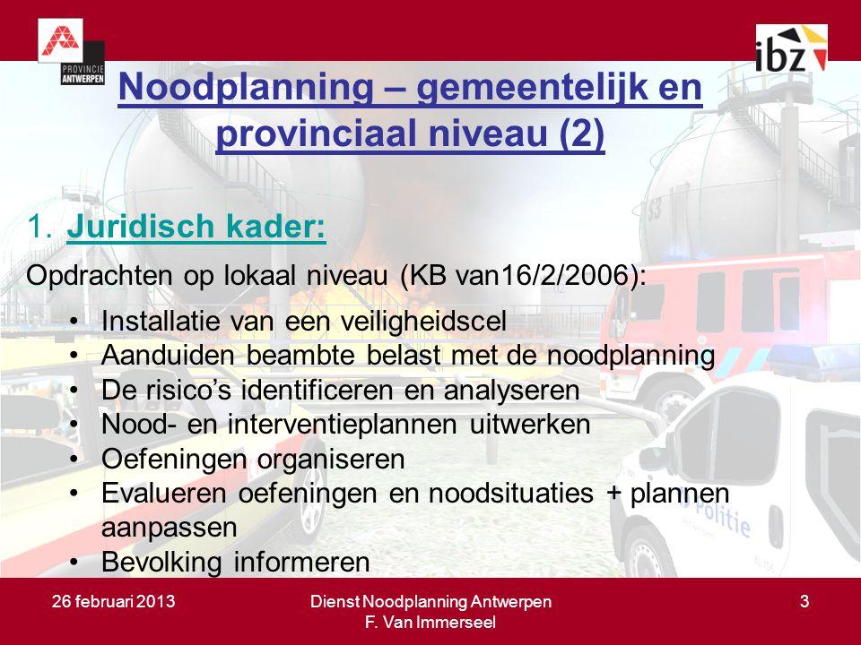 26 februari 2013Dienst Noodplanning Antwerpen F. Van Immerseel 3 Doel van de noodplanning (1) Zo vlug mogelijk orde scheppen in de chaos door: –de gev