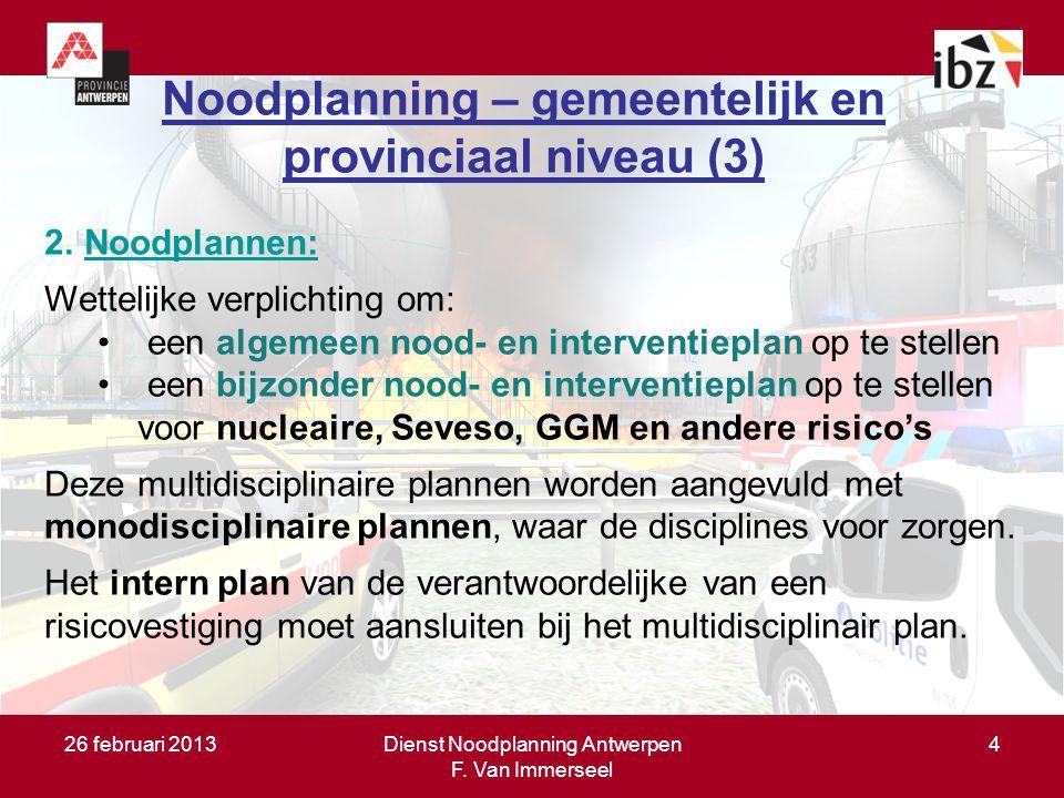 26 februari 2013Dienst Noodplanning Antwerpen F. Van Immerseel 4 Doel van de noodplanning (1) Zo vlug mogelijk orde scheppen in de chaos door: –de gev