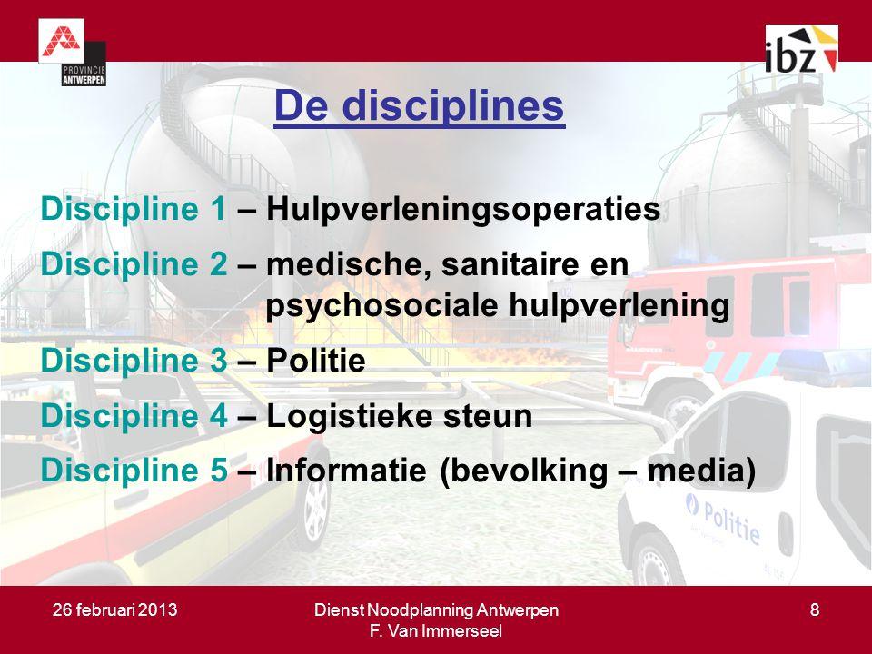 26 februari 2013Dienst Noodplanning Antwerpen F. Van Immerseel 8 De disciplines Discipline 1 – Hulpverleningsoperaties Discipline 2 – medische, sanita