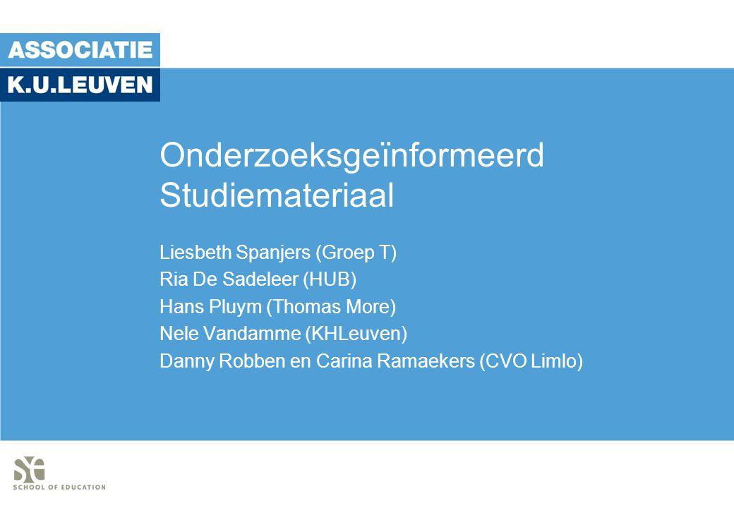 Onderzoeksgeïnformeerd Studiemateriaal Liesbeth Spanjers (Groep T) Ria De Sadeleer (HUB) Hans Pluym (Thomas More) Nele Vandamme (KHLeuven) Danny Robbe