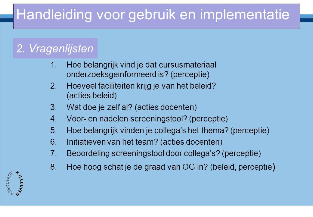 2. Vragenlijsten 1.Hoe belangrijk vind je dat cursusmateriaal onderzoeksgeïnformeerd is? (perceptie) 2.Hoeveel faciliteiten krijg je van het beleid? (