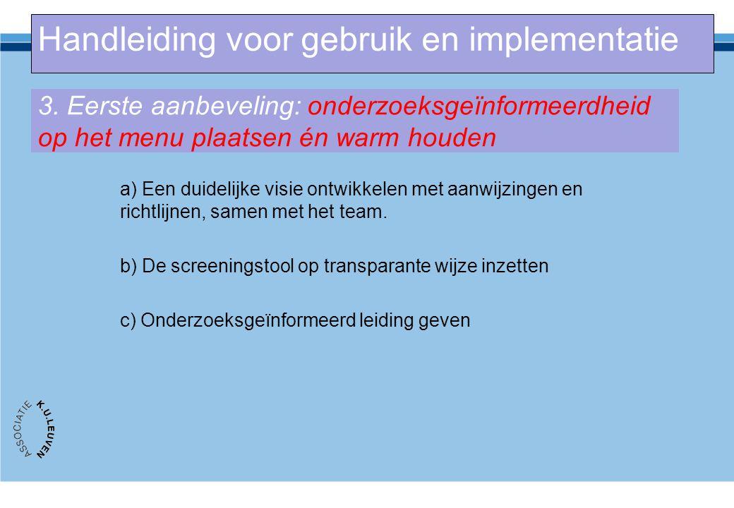 3. Eerste aanbeveling: onderzoeksgeïnformeerdheid op het menu plaatsen én warm houden a) Een duidelijke visie ontwikkelen met aanwijzingen en richtlij