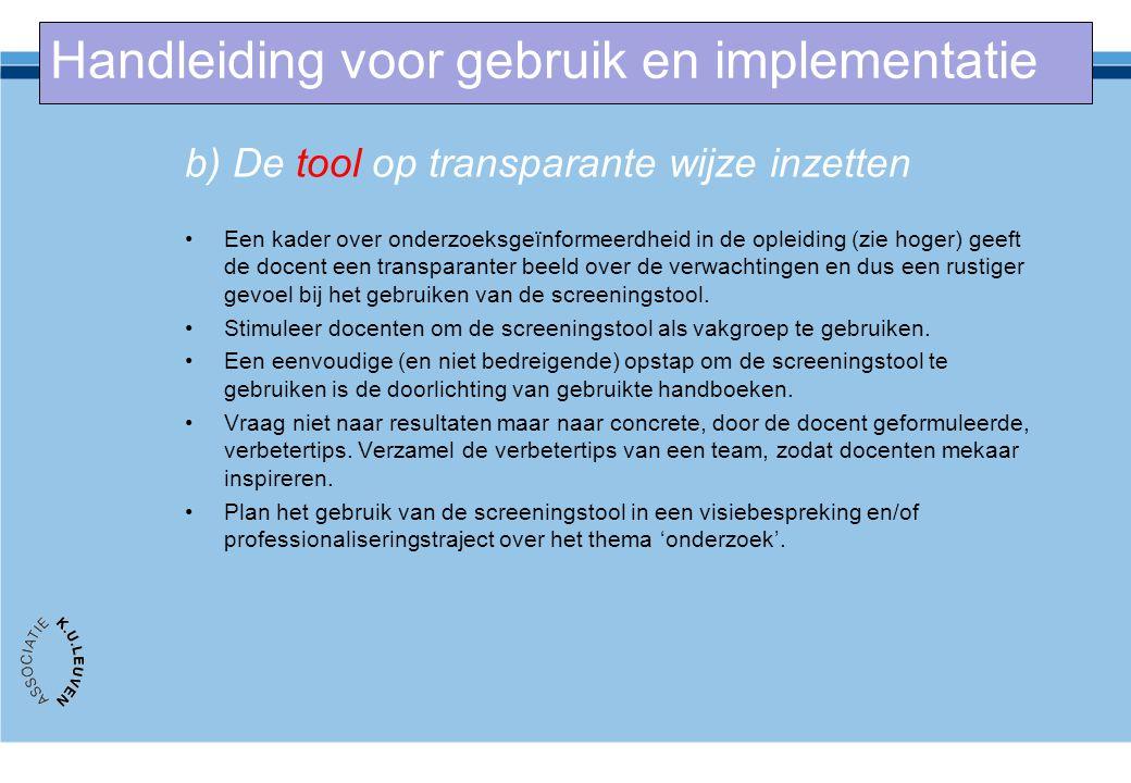 b) De tool op transparante wijze inzetten Een kader over onderzoeksgeïnformeerdheid in de opleiding (zie hoger) geeft de docent een transparanter beel