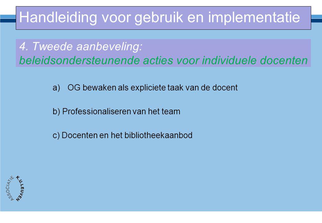 4. Tweede aanbeveling: beleidsondersteunende acties voor individuele docenten a)OG bewaken als expliciete taak van de docent b) Professionaliseren van