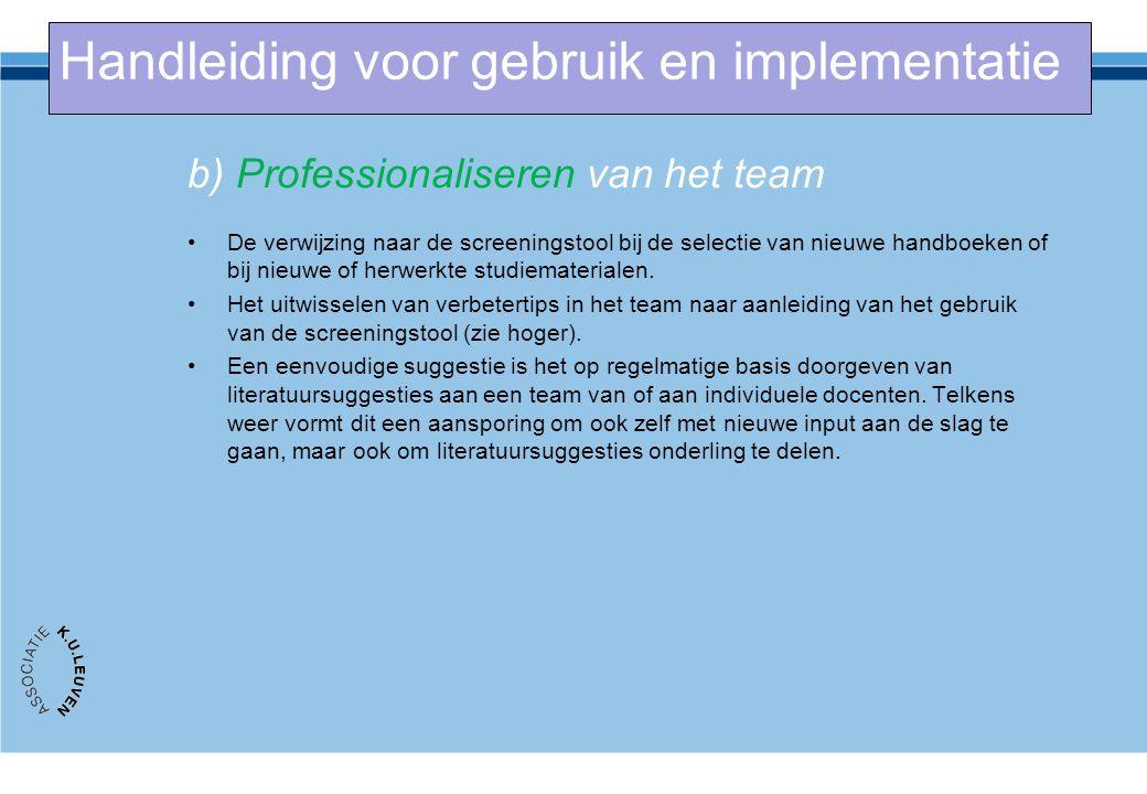 b) Professionaliseren van het team De verwijzing naar de screeningstool bij de selectie van nieuwe handboeken of bij nieuwe of herwerkte studiemateria