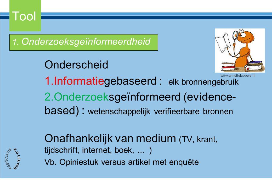 Tool Onderscheid 1.Informatiegebaseerd : elk bronnengebruik 2.Onderzoeksgeïnformeerd (evidence- based) : wetenschappelijk verifieerbare bronnen Onafha