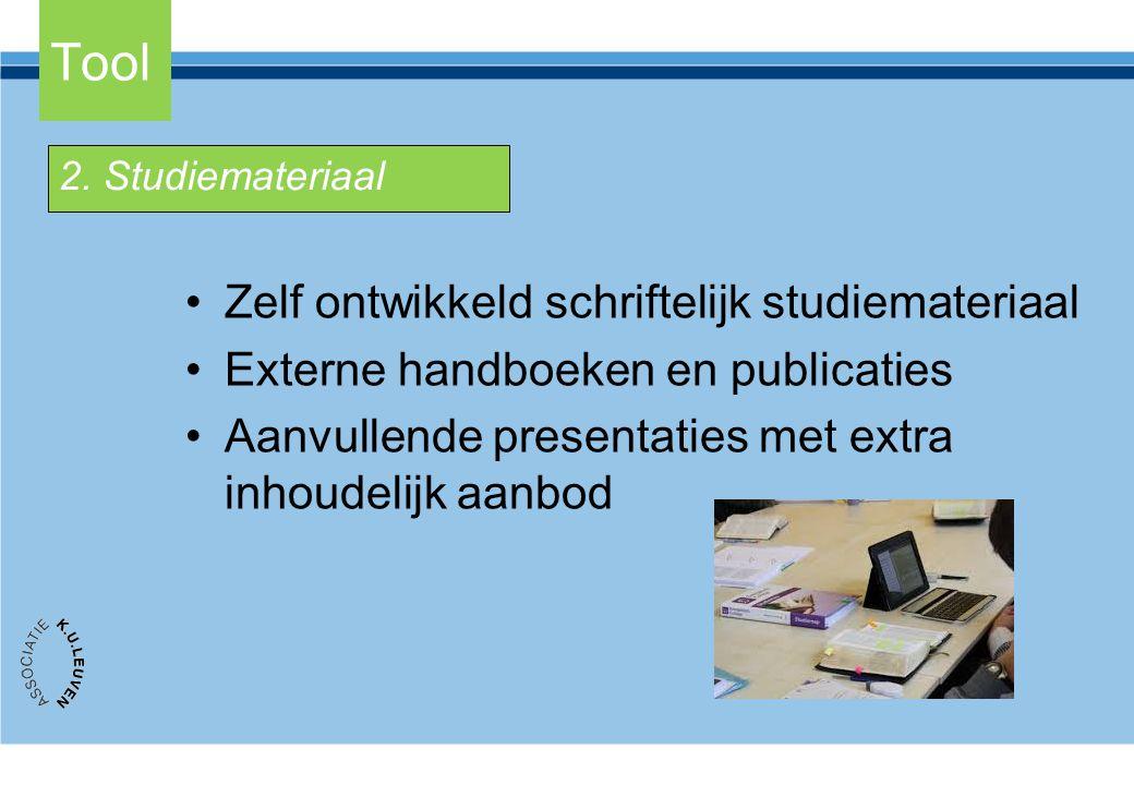 Tool Zelf ontwikkeld schriftelijk studiemateriaal Externe handboeken en publicaties Aanvullende presentaties met extra inhoudelijk aanbod 2. Studiemat
