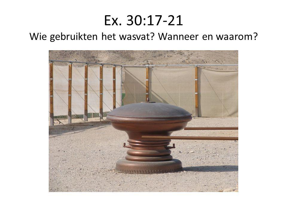 Ex. 30:17-21 Wie gebruikten het wasvat? Wanneer en waarom?