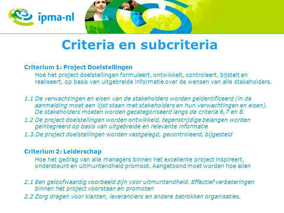 Criteria en subcriteria Criterium 1: Project Doelstellingen Hoe het project doelstellingen formuleert, ontwikkelt, controleert, bijstelt en realiseert, op basis van uitgebreide informatie over de wensen van alle stakeholders.