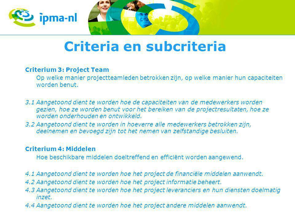 Criteria en subcriteria Criterium 3: Project Team Op welke manier projectteamleden betrokken zijn, op welke manier hun capaciteiten worden benut.