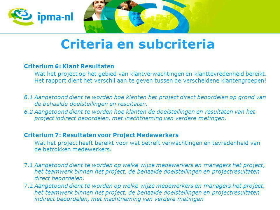 Criteria en subcriteria Criterium 6: Klant Resultaten Wat het project op het gebied van klantverwachtingen en klanttevredenheid bereikt.