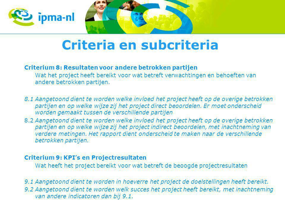 Criteria en subcriteria Criterium 8: Resultaten voor andere betrokken partijen Wat het project heeft bereikt voor wat betreft verwachtingen en behoeften van andere betrokken partijen.