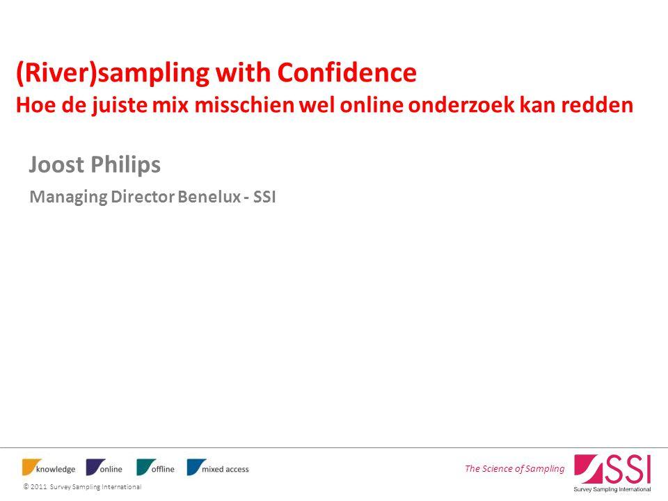The Science of Sampling © 2011 Survey Sampling International (River)sampling with Confidence Hoe de juiste mix misschien wel online onderzoek kan redden Joost Philips Managing Director Benelux - SSI