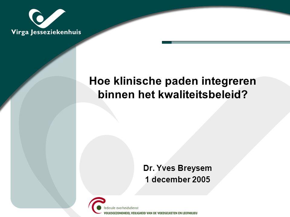 Hoe klinische paden integreren binnen het kwaliteitsbeleid Dr. Yves Breysem 1 december 2005