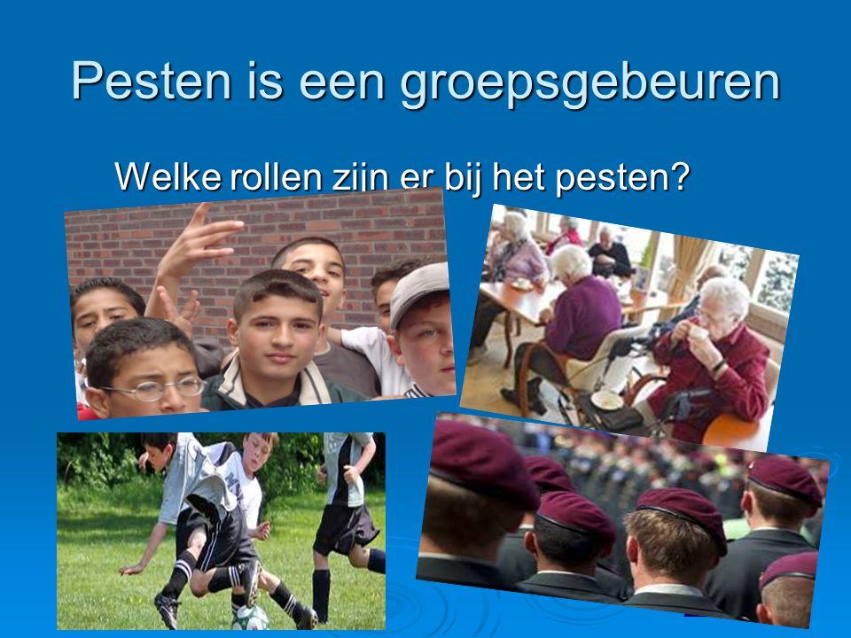 Pesten is een groepsgebeuren Welke rollen zijn er bij het pesten? Welke rollen zijn er bij het pesten?