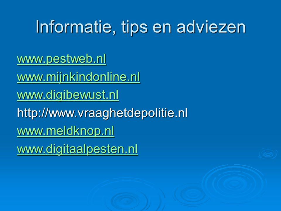 Informatie, tips en adviezen www.pestweb.nl www.mijnkindonline.nl www.digibewust.nl http://www.vraaghetdepolitie.nl www.meldknop.nl www.digitaalpesten