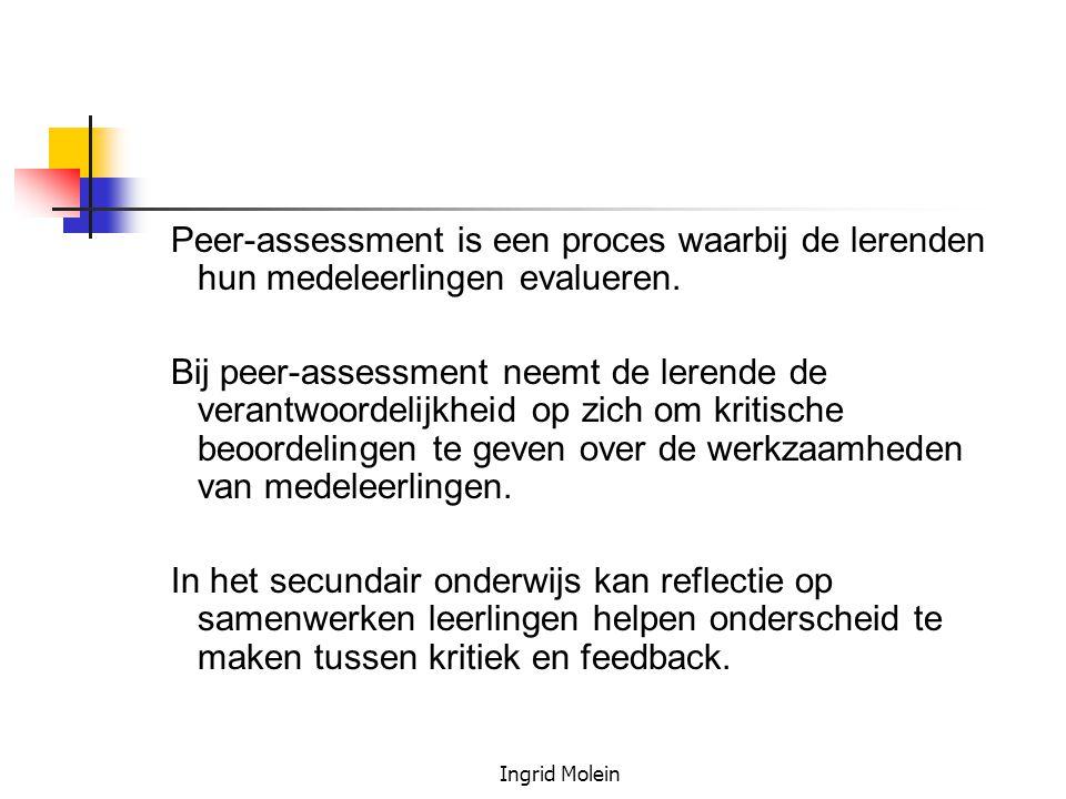 Ingrid Molein Peer-assessment is een proces waarbij de lerenden hun medeleerlingen evalueren. Bij peer-assessment neemt de lerende de verantwoordelijk