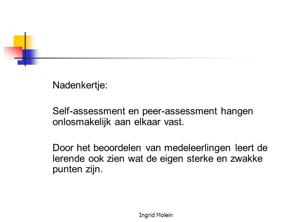 Ingrid Molein Nadenkertje: Self-assessment en peer-assessment hangen onlosmakelijk aan elkaar vast. Door het beoordelen van medeleerlingen leert de le