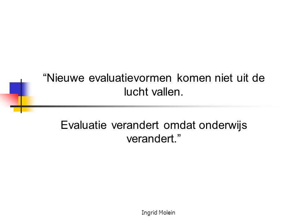 """Ingrid Molein """"Nieuwe evaluatievormen komen niet uit de lucht vallen. Evaluatie verandert omdat onderwijs verandert."""""""