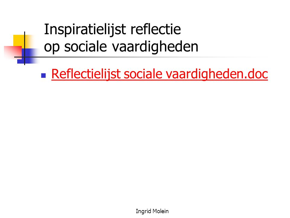 Ingrid Molein Inspiratielijst reflectie op sociale vaardigheden Reflectielijst sociale vaardigheden.doc