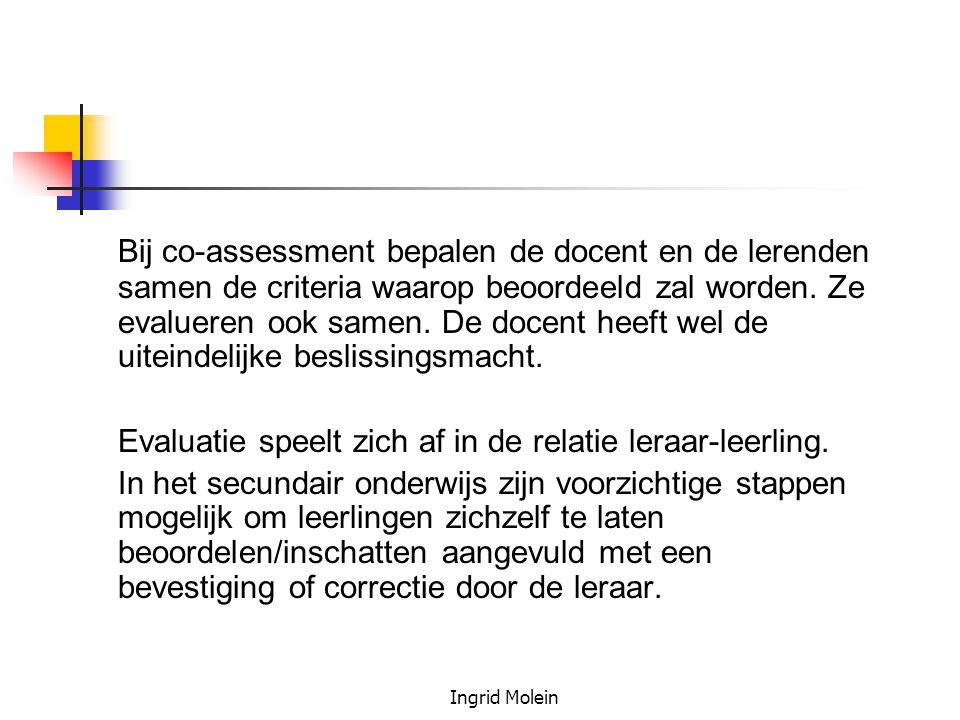Ingrid Molein Bij co-assessment bepalen de docent en de lerenden samen de criteria waarop beoordeeld zal worden. Ze evalueren ook samen. De docent hee