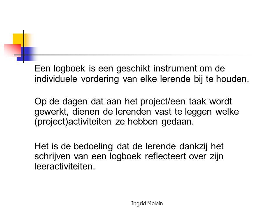 Ingrid Molein Een logboek is een geschikt instrument om de individuele vordering van elke lerende bij te houden. Op de dagen dat aan het project/een t