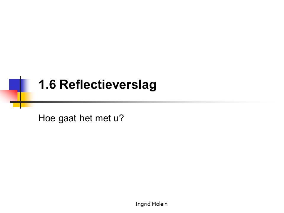 Ingrid Molein 1.6 Reflectieverslag Hoe gaat het met u?