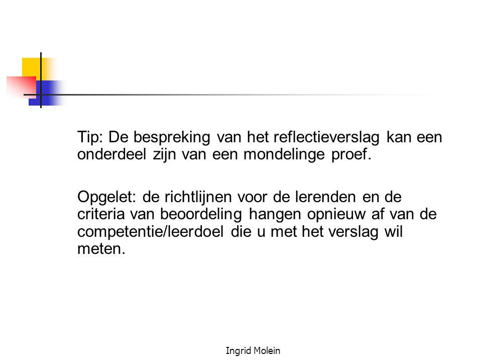 Ingrid Molein Tip: De bespreking van het reflectieverslag kan een onderdeel zijn van een mondelinge proef. Opgelet: de richtlijnen voor de lerenden en