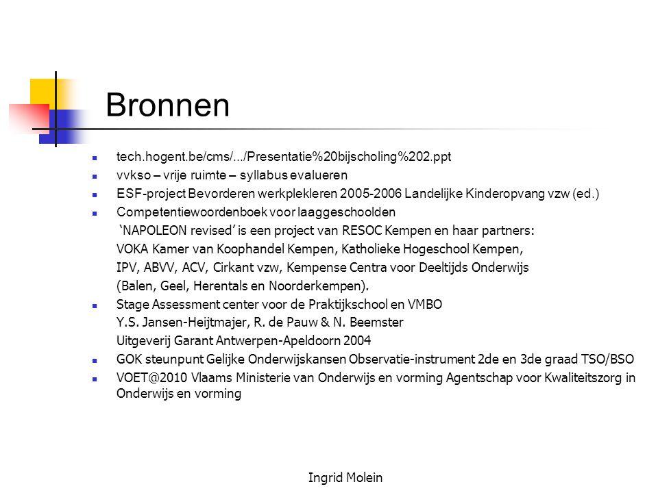 Ingrid Molein Bronnen tech.hogent.be/cms/.../Presentatie%20bijscholing%202.ppt vvkso – vrije ruimte – syllabus evalueren ESF-project Bevorderen werkpl