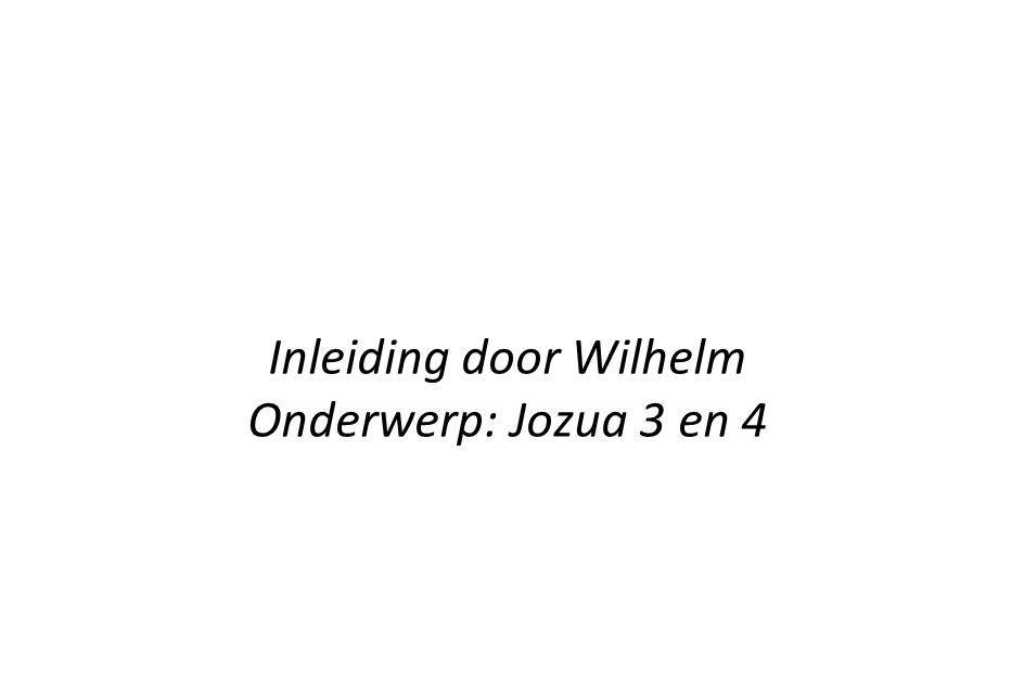 Inleiding door Wilhelm Onderwerp: Jozua 3 en 4