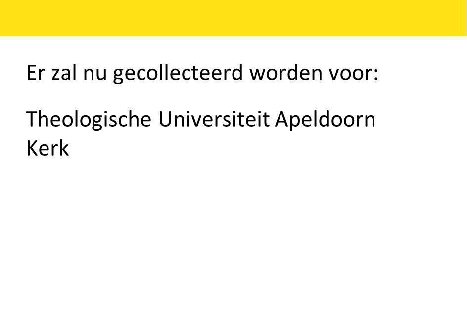 Er zal nu gecollecteerd worden voor: Theologische Universiteit Apeldoorn Kerk