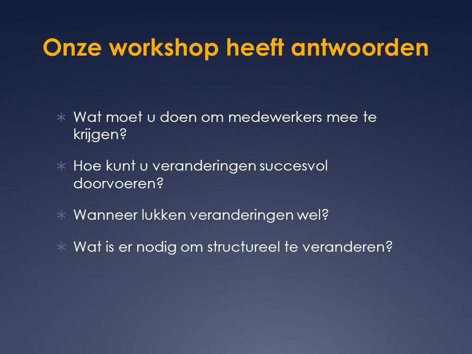 Onze workshop heeft antwoorden  Wat moet u doen om medewerkers mee te krijgen.