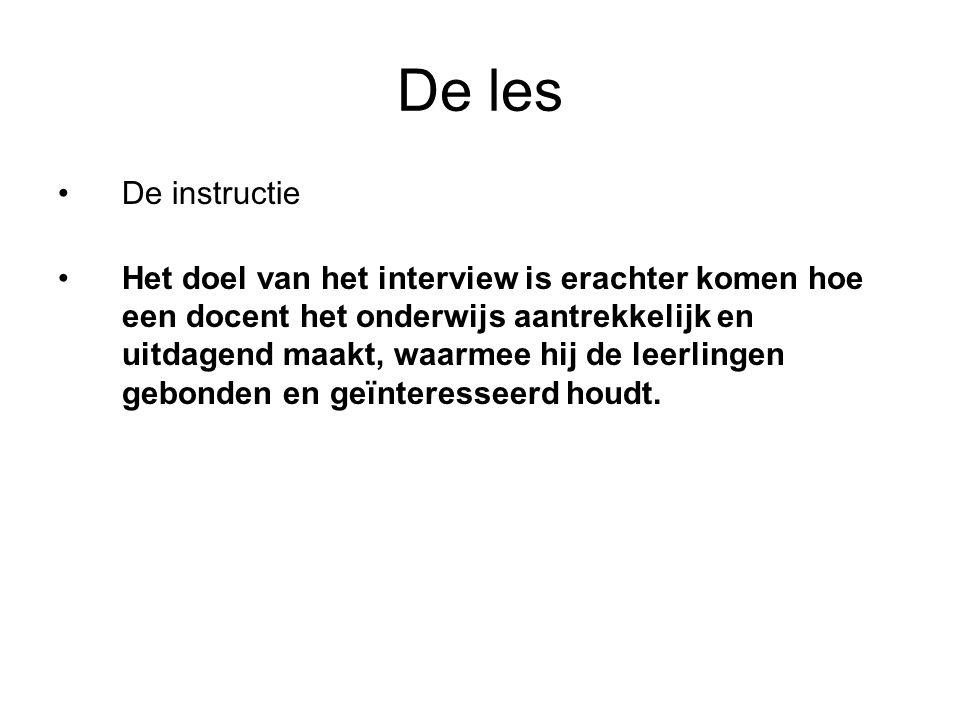 De les De instructie Het doel van het interview is erachter komen hoe een docent het onderwijs aantrekkelijk en uitdagend maakt, waarmee hij de leerlingen gebonden en geïnteresseerd houdt.