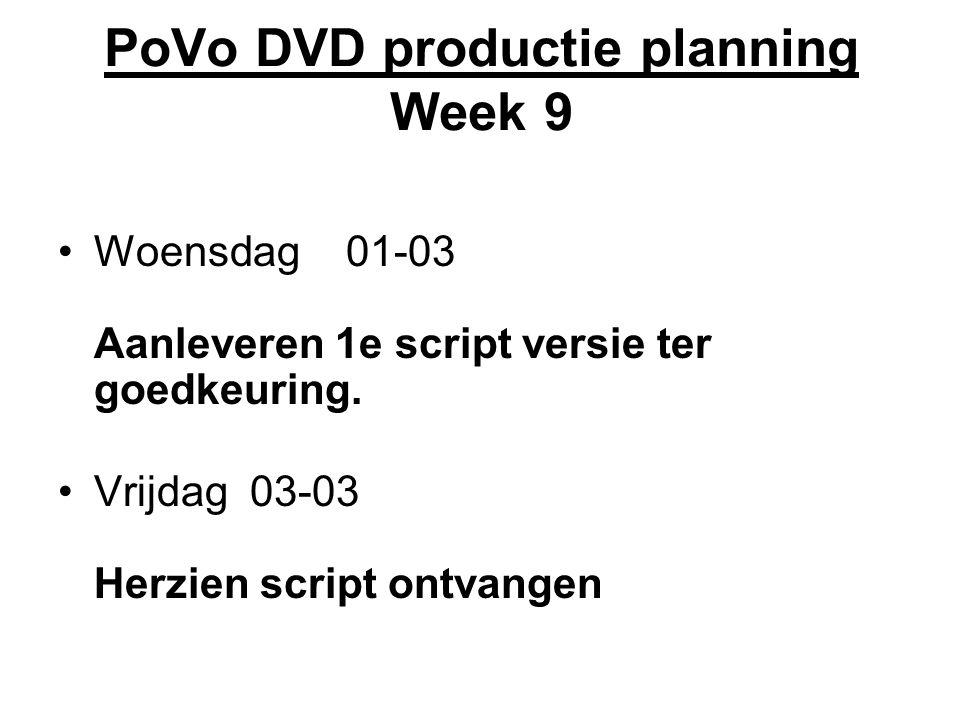 PoVo DVD productie planning Week 9 Woensdag01-03 Aanleveren 1e script versie ter goedkeuring.